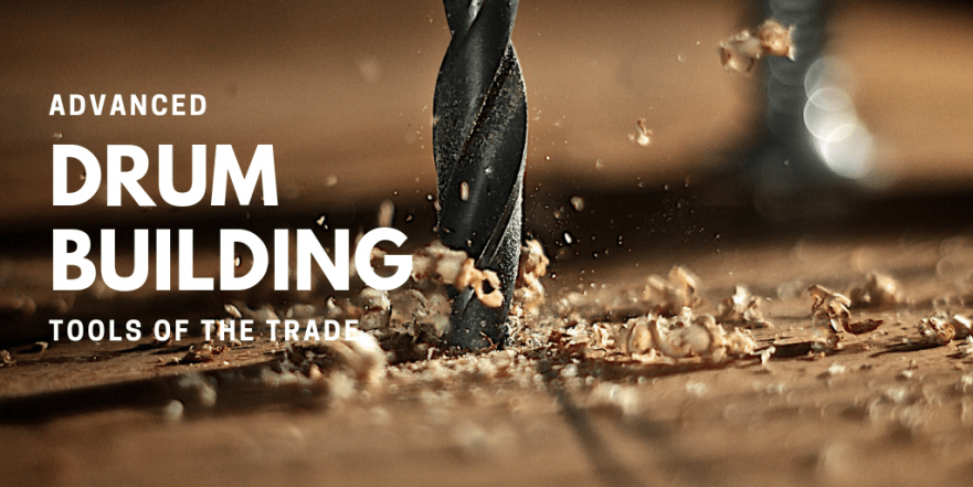 """A title slide with a close up picture of a drill bit drilling through a peice of wood and the text that says """"Advanced Drum Building Tools of The Trade""""."""